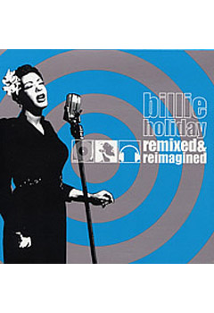 Billie Holiday- Remixed and Reimagined